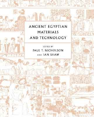 Ancient Egyptian Materials and Technology By Nicholson, Paul T. (EDT)/ Shaw, Ian (EDT)/ Nicholson, Paul T.