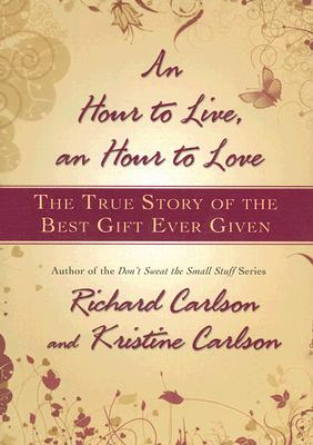 An Hour to Live, an Hour to Love By Carlson, Richard/ Carlson, Kristine